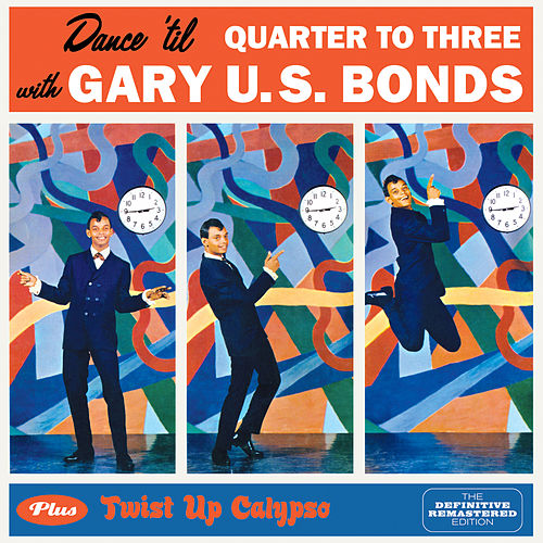 Dance 'Til Quarter to Three + Twist up Calypso (Bonus Track Version) by Gary U.S. Bonds
