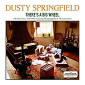 There's a Big Wheel: The Early Years, 1958 - 1962 (feat. The Springfields & The Lana Sisters) by Dusty Springfield