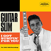 I Got Sumpin' for You. The 1953-1958 Recordings by Guitar Slim