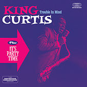 Play & Download Trouble in Mind + It's Party Time (Bonus Track Version) by King Curtis | Napster
