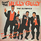 Play & Download Doin' the Hully Gully + Dance by the Light of the Moon (Bonus Track Version) by The Olympics | Napster