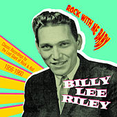 Rock with Me Baby: Classic Recordings by the Lost Giant of Rock & Roll, 1956-1960 by Billy Lee Riley