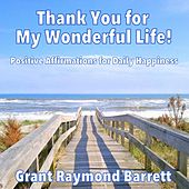 Play & Download Thank You for My Wonderful Life! (Positive Affirmations for Daily Happiness) by Grant Raymond Barrett | Napster