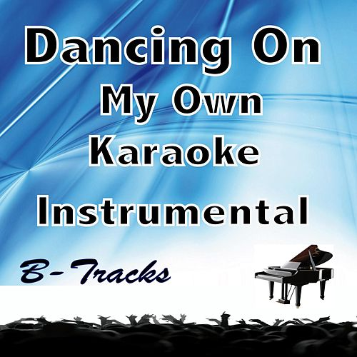 Dancing on My Own (Karaoke Instrumental) [In the Style of Calum Scott) by B-Tracks