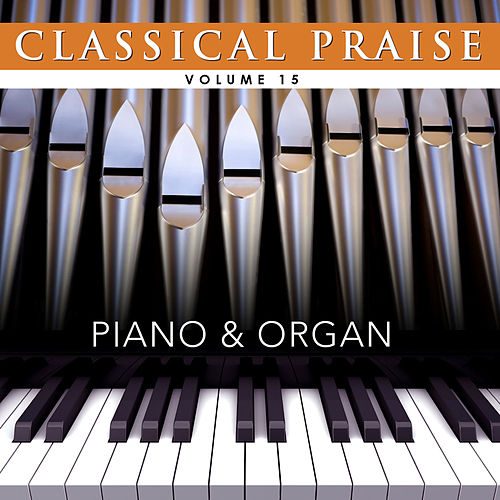 Play & Download Classical Praise 15: Praise & Organ by Phillip Keveren | Napster