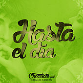 Play & Download Hasta el Día (feat. Chacal & Divan) - Single by Chocolate | Napster