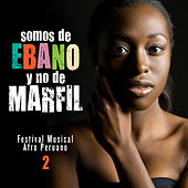 Play & Download Somos de Ébano y No de Marfíl (Festival Musical Afro Peruano), Vol. 2 by Various Artists | Napster