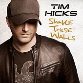 Shake These Walls by Tim Hicks