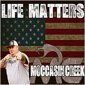 Life Matters by Moccasin Creek