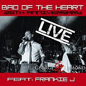 Play & Download Bad of the Heart (25th Anniversay Live) [feat. Frankie J] by George LaMond | Napster