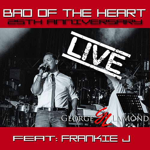 Bad of the Heart (25th Anniversay Live) [feat. Frankie J] by George LaMond