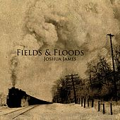 Fields & Floods by Joshua James