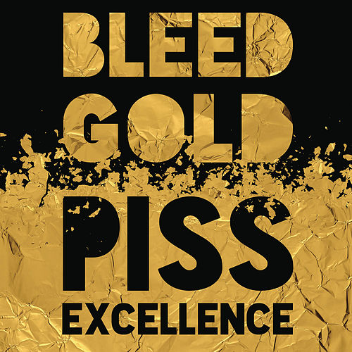Bleed Gold, Piss Excellence by Cherub