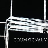 Play & Download Drum Signal V by Various Artists | Napster