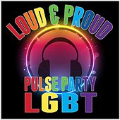 Play & Download Loud & Proud- Pulse Party Lgbt by Various Artists | Napster