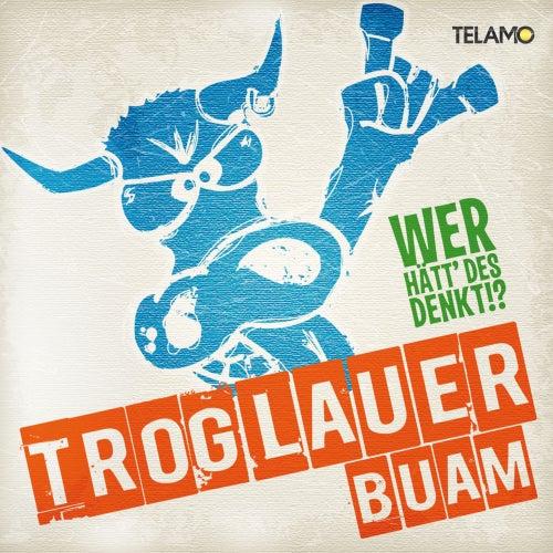Play & Download Wer hätt' des denkt!? by Troglauer Buam | Napster