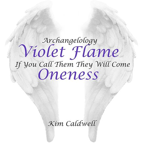 Play & Download Archangelology Violet Flame: If You Call Them They Will Come, Oneness by Kim Caldwell | Napster