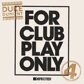 Play & Download For Club Play Only Part 4 by Duke Dumont | Napster