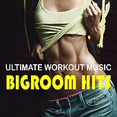 Ultimate Workout Music: Bigroom Hits by Various Artists