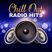 Chill Out Radio Hits – Amazing Sounds, Awesome Chill Out by #1 Hits Now
