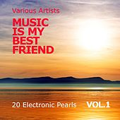 Play & Download Music Is My Best Friend (20 Electronic Pearls), Vol. 1 by Various Artists | Napster