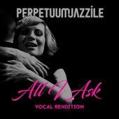 All I Ask von Perpetuum Jazzile