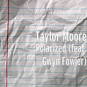 Play & Download Polarized (feat. Gwyn Fowler) by Taylor Moore | Napster