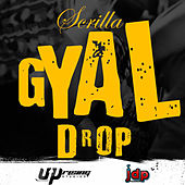 Play & Download Gyal Drop by Scrilla | Napster