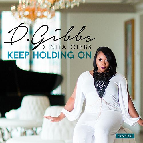 Keep Holding On by Denita Gibbs