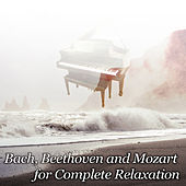 Play & Download Bach, Beethoven and Mozart for Complete Relaxation – Classical Music Therapy for Destress, Meditation and Sleep by Lumiere String Quartet | Napster