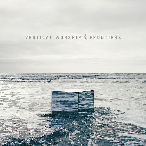 Play & Download Frontiers by Vertical Church Band | Napster