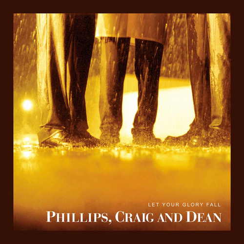Play & Download Let Your Glory Fall by Phillips, Craig & Dean | Napster