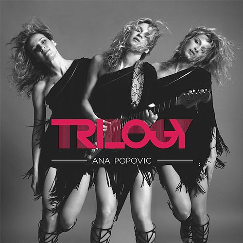 Play & Download Trilogy (Full Album) by Ana Popovic | Napster