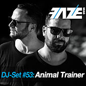 Faze DJ Set #53: Animal Trainer by Various Artists