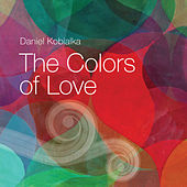 Play & Download The Colors Of Love by Daniel Kobialka | Napster