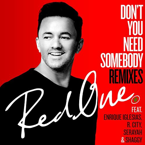 Play & Download Don't You Need Somebody (feat. Enrique Iglesias, R. City, Serayah & Shaggy) (Remixes) by Red One | Napster