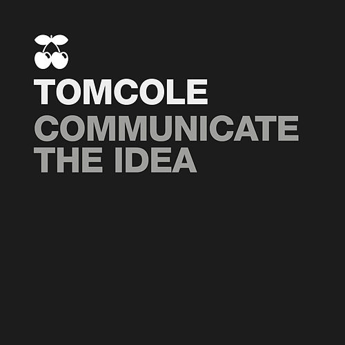 Play & Download Communicate the Idea by Tom Cole | Napster