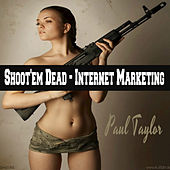 Play & Download Shoot'em Dead - Internet Marketing by Paul Taylor | Napster