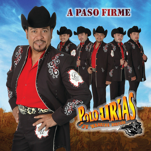 Play & Download A Paso Firme by Polo Urias Y Su Maquina Norteña | Napster