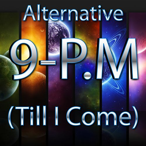 9 PM (Till I Come) by Alternative