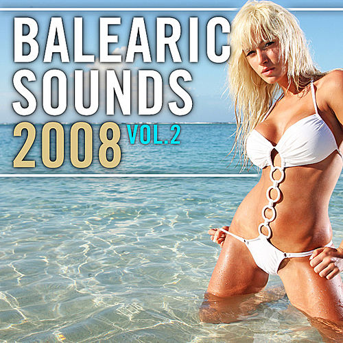 Play & Download Balearic Sounds 2008, Vol. 2 by Various Artists | Napster