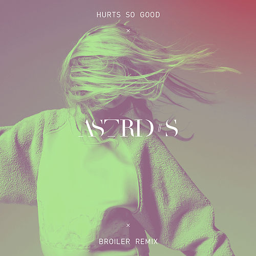 Hurts So Good (Broiler Remix) von Astrid S