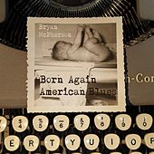 Play & Download Born Again American Blues by Bryan Mcpherson | Napster