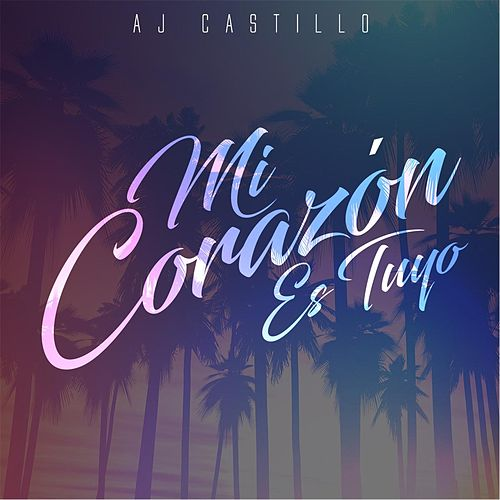 Play & Download Mi Corazón Es Tuyo by AJ Castillo | Napster