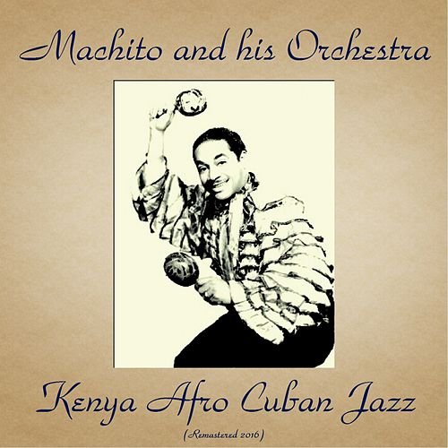 Kenya Afro Cuban Jazz (Remastered 2016) by Machito