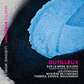 Play & Download Dutilleux: Sur le même accord, Les citations, Mystère de l'instant & Timbres, espace, mouvement by Various Artists | Napster