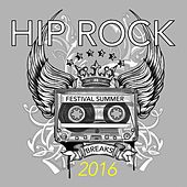 Play & Download Hip Rock Festival Summer Breaks 2016 by Various Artists | Napster