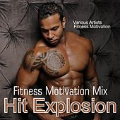 Hit Explosion: Fitness Motivation Mix by Various Artists