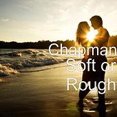 Soft or Rough by Chapman