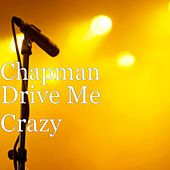 Drive Me Crazy by Chapman